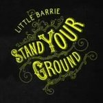 Stand Your Ground - Little Barrie -- 23/04/07