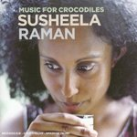 Music for Crocodiles - Susheela Raman -- 07/02/08