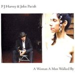 A Woman a Man Walked By - PJ Harvey & John Parish -- 29/04/09