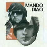 Give Me Fire - Mando Diao -- 01/07/09
