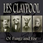 Of Fungi and Foe - Les Claypool -- 05/04/09