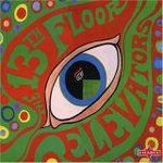 The Psychedelic Sounds of the 13th Floor Elevators - 13th Floor Elevators -- 12/05/06