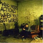Who Needs Action When you Got Words - Plan B -- 15/02/07
