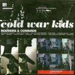 Robbers & Cowards - Cold War Kids -- 15/05/07